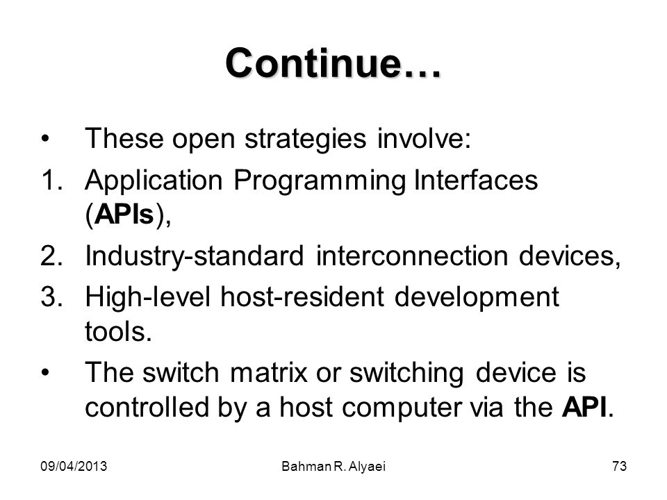 09/04/2013Bahman R. Alyaei73 Continue… These open strategies involve: 1.Application Programming Interfaces (APIs), 2.Industry-standard interconnection