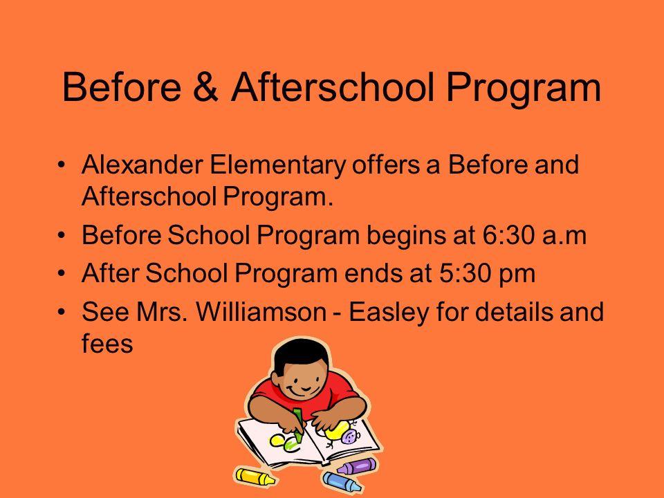 Before & Afterschool Program Alexander Elementary offers a Before and Afterschool Program. Before School Program begins at 6:30 a.m After School Progr