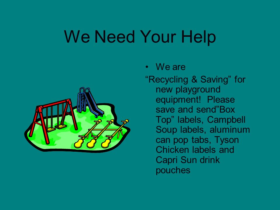 We Need Your Help We are Recycling & Saving for new playground equipment! Please save and sendBox Top labels, Campbell Soup labels, aluminum can pop t