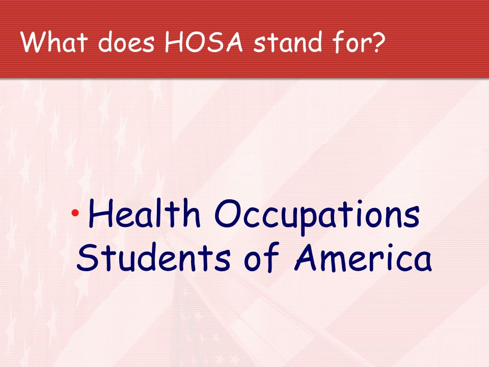 What does HOSA stand for? Health Occupations Students of America