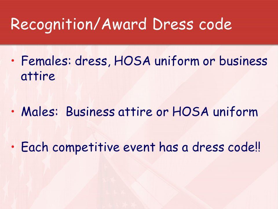 Recognition/Award Dress code Females: dress, HOSA uniform or business attire Males: Business attire or HOSA uniform Each competitive event has a dress