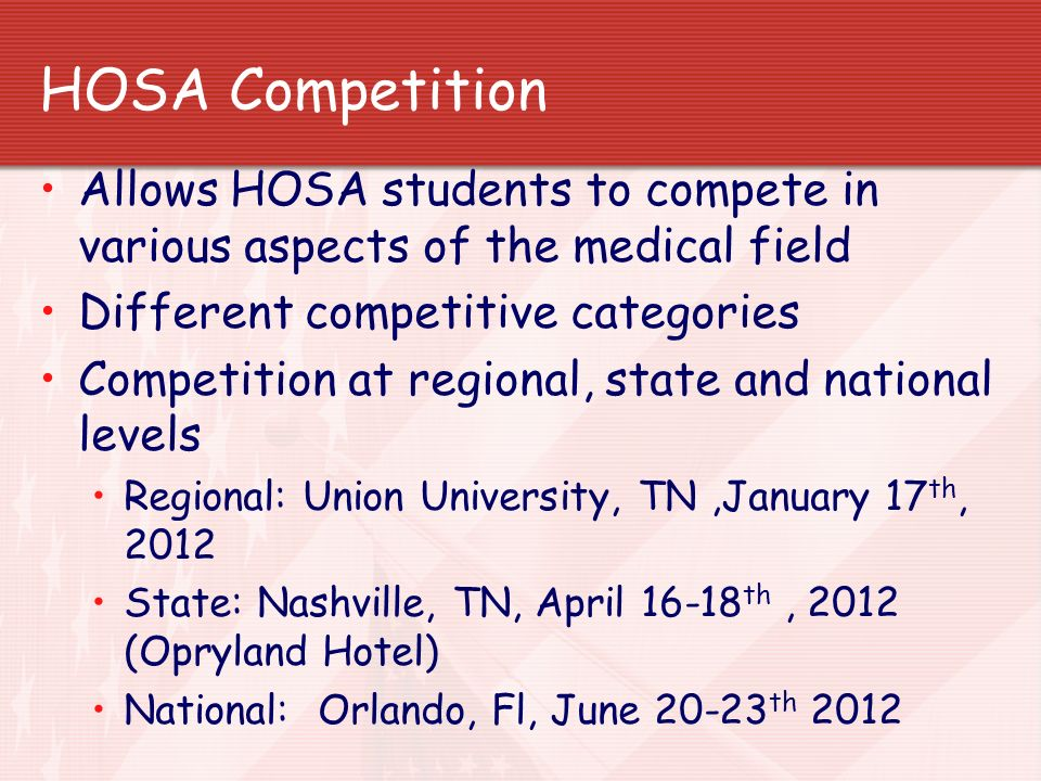 HOSA Competition Allows HOSA students to compete in various aspects of the medical field Different competitive categories Competition at regional, sta