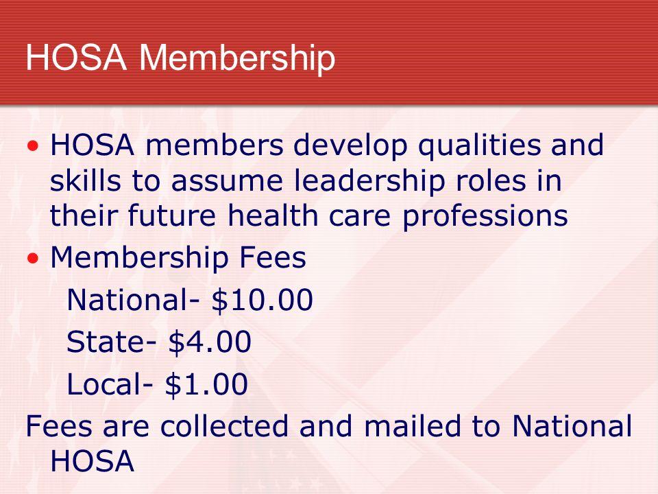 HOSA Membership HOSA members develop qualities and skills to assume leadership roles in their future health care professions Membership Fees National-