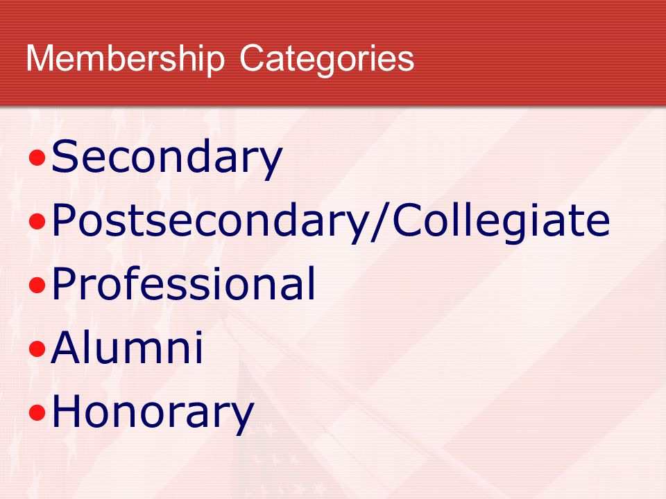 Membership Categories Secondary Postsecondary/Collegiate Professional Alumni Honorary