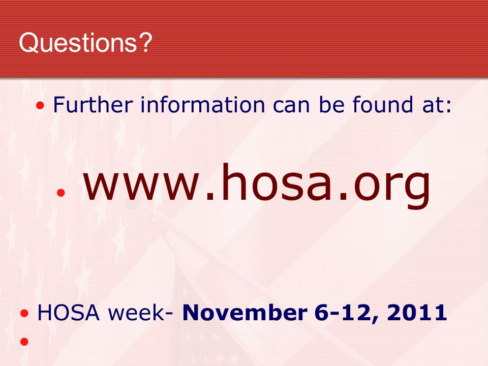 Questions? Further information can be found at: www.hosa.org HOSA week- November 6-12, 2011