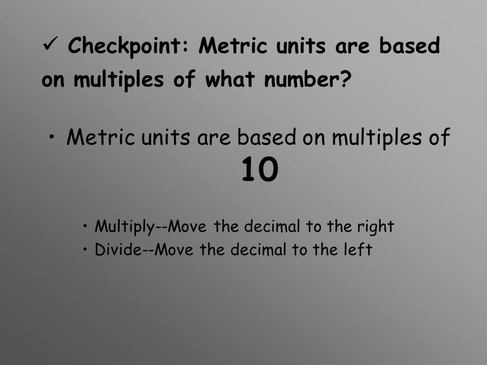 Nice Job! If you can multiply & divide by 10 (or any power of 10), then the metric system will be easy for you.