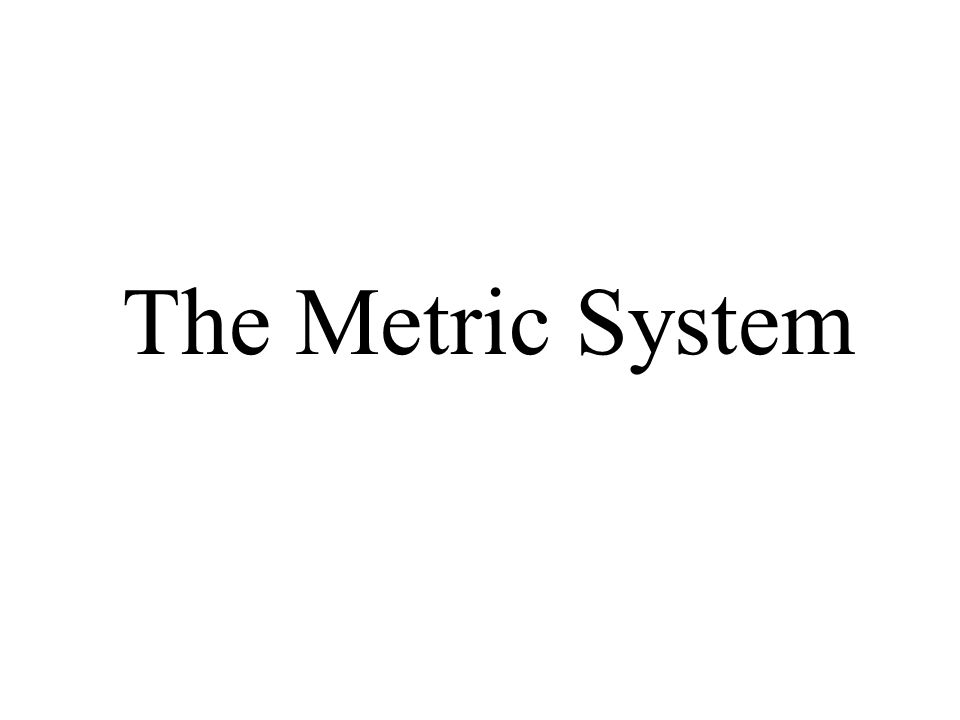 The metric system deals with powers of 10 1 meter = 10 decimeters = 100 centimeters = 1000 millimeters