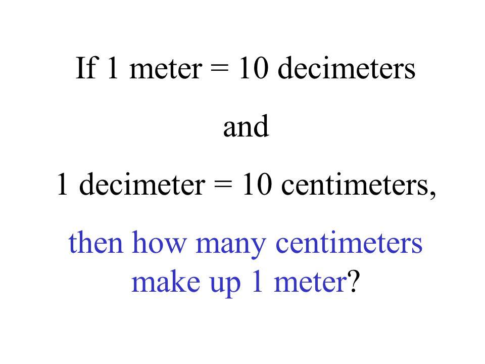 It takes 10 centimeters to make up 1 decimeter.