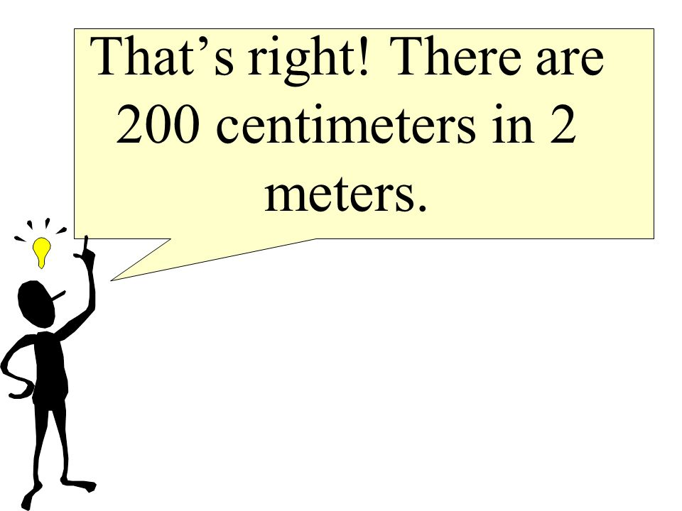 How many centimeters make up 2 meters?