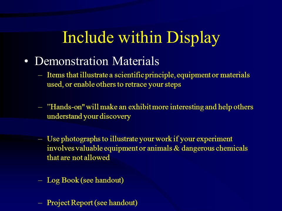 Include within Display Demonstration Materials –Items that illustrate a scientific principle, equipment or materials used, or enable others to retrace