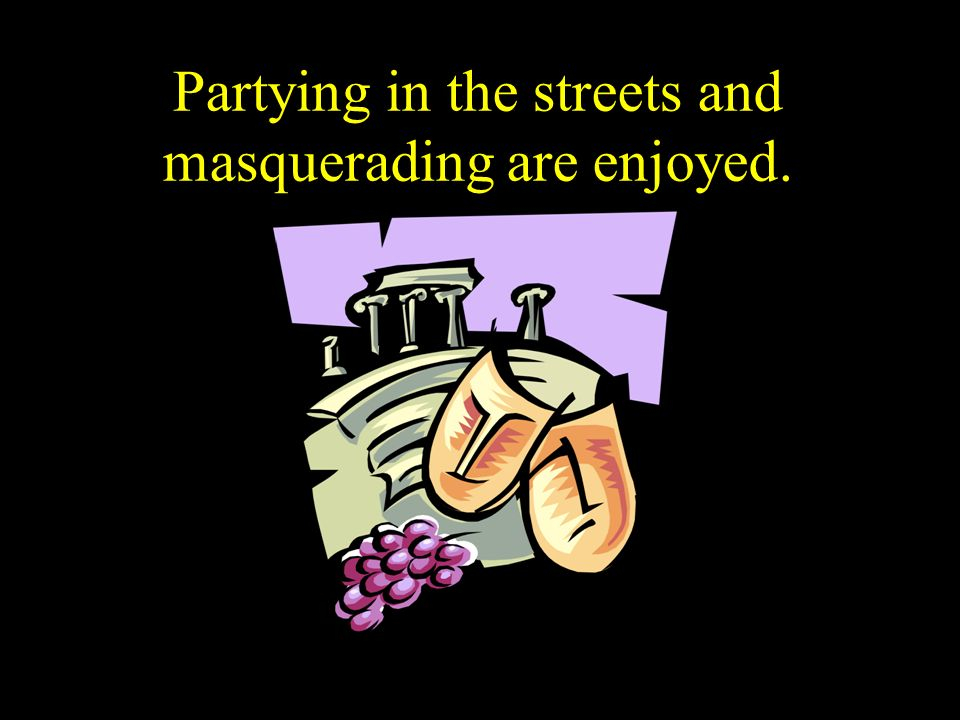 Partying in the streets and masquerading are enjoyed.