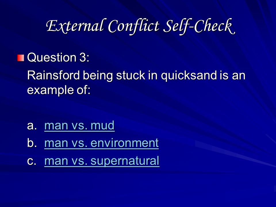 External Conflict Self-Check Question 2: One subcategory of external conflict is: a.man vs. man man vs. man vs. man b.man vs. himself man vs. himselfm