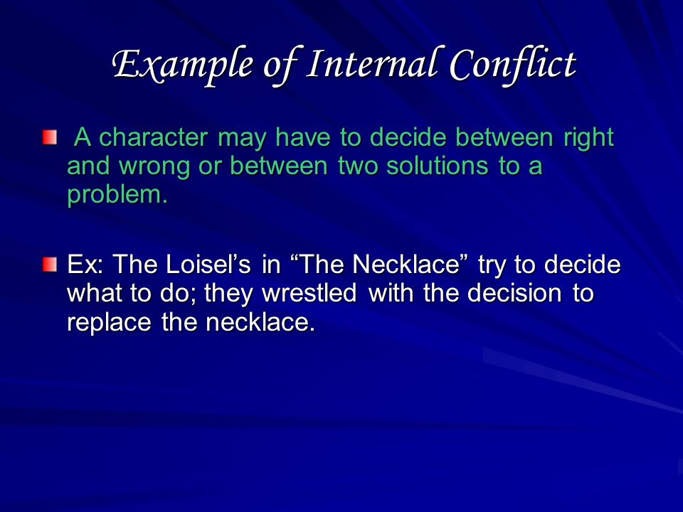 Internal Conflict is … NOT a visual or tangible opposition. A character dealing with his or her own mixed feelings or emotions.