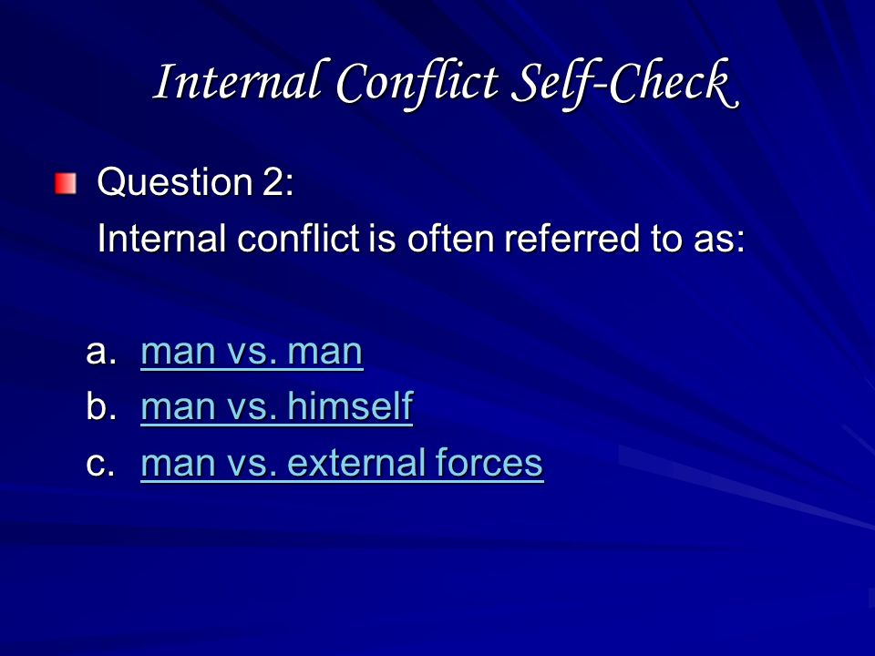 Internal Conflict Self-Check Question 1: Internal conflict is NOT: a.visible visible b.difficult difficult c.serious serious