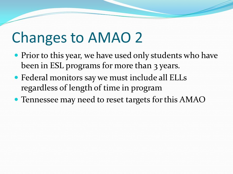 Changes to AMAO 2 Prior to this year, we have used only students who have been in ESL programs for more than 3 years.