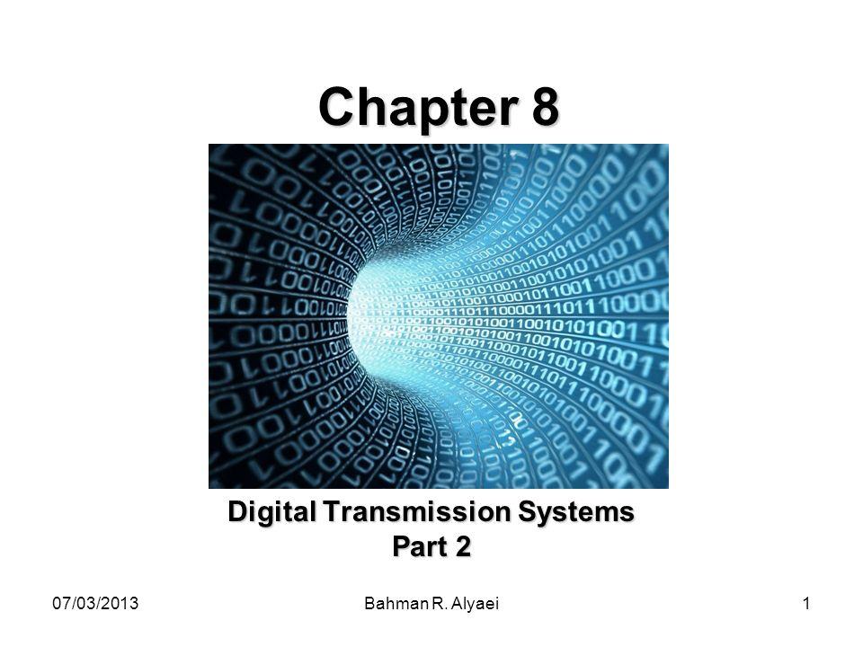 07/03/2013Bahman R. Alyaei1 Chapter 8 Digital Transmission Systems Part 2
