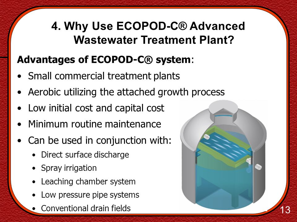 12 4. Why Use ECOPOD-C® Advanced Wastewater Treatment Plant? D. Chemical effluent exits the tank to move to the disposal system. 5 A B C D
