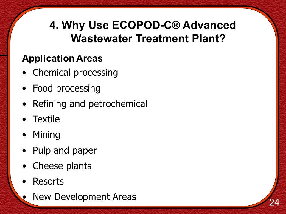 23 4. Why Use ECOPOD-C® Advanced Wastewater Treatment Plant? NEW Advanced Wastewater Treatment System