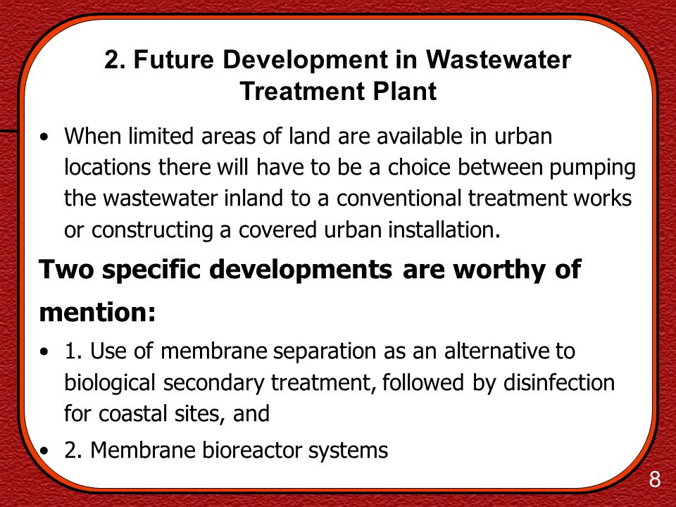 7 2. Future Development in Wastewater Treatment Plant In recent years the use of biological aerated filters (BAFs) and reed beds has developed. The BA