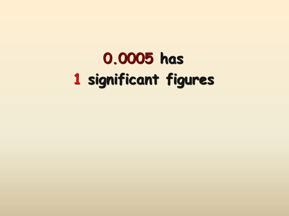 0.0005 has 1 significant figures