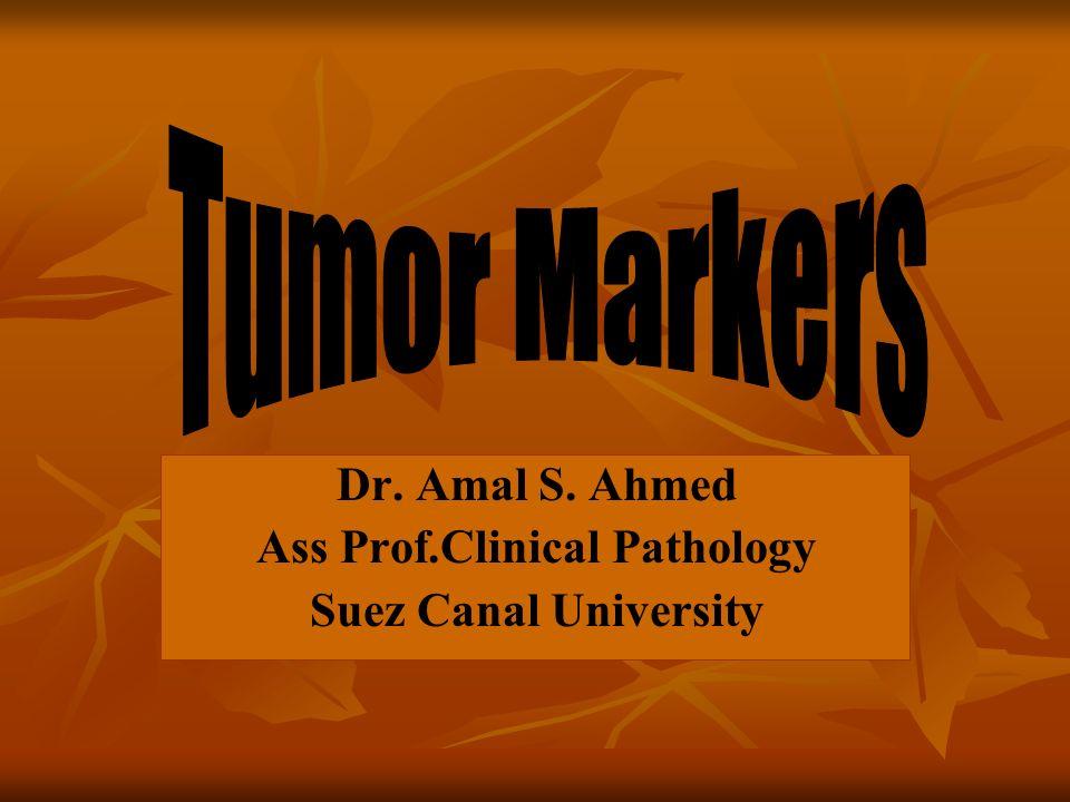 Dr. Amal S. Ahmed Ass Prof.Clinical Pathology Suez Canal University