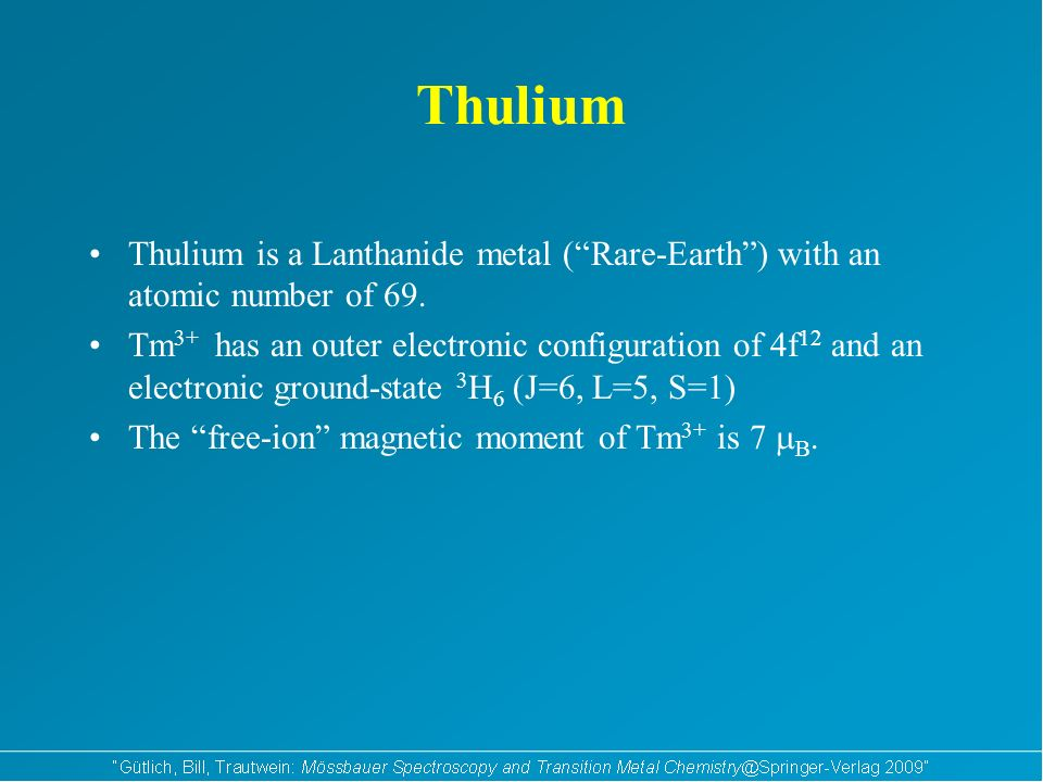Thulium Thulium is a Lanthanide metal (Rare-Earth) with an atomic number of 69.