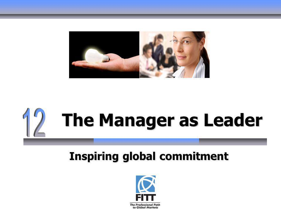 The Manager as Leader Inspiring global commitment