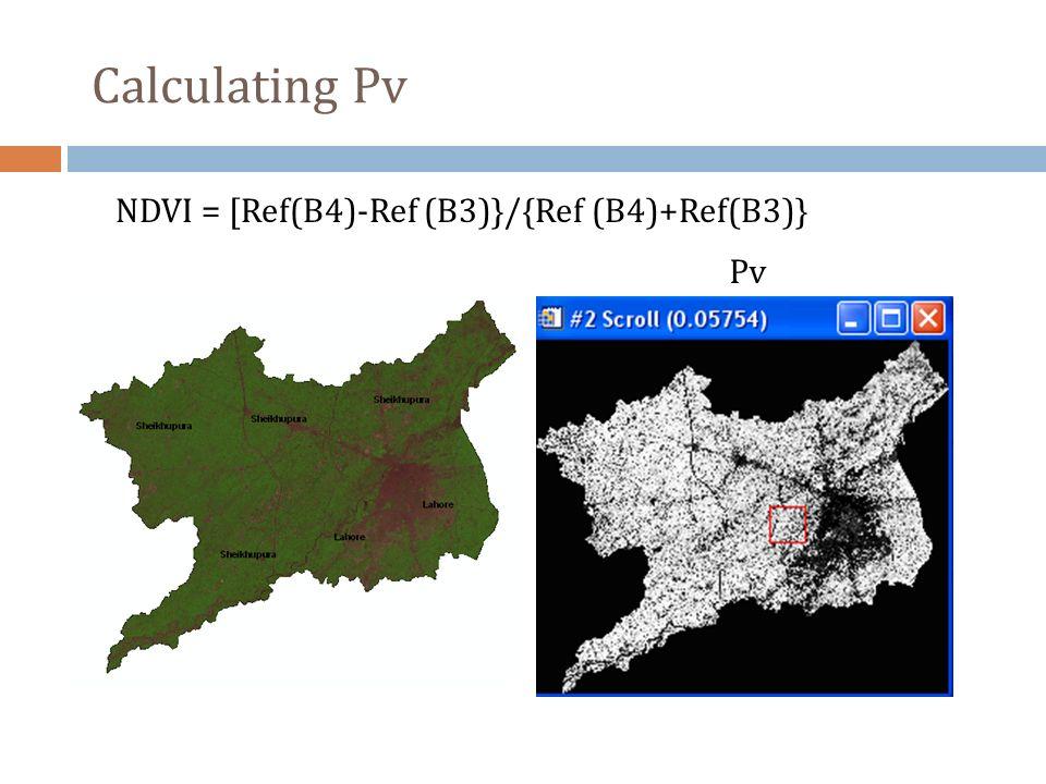 NDVI = [Ref(B4)-Ref (B3)}/{Ref (B4)+Ref(B3)} Pv Calculating Pv