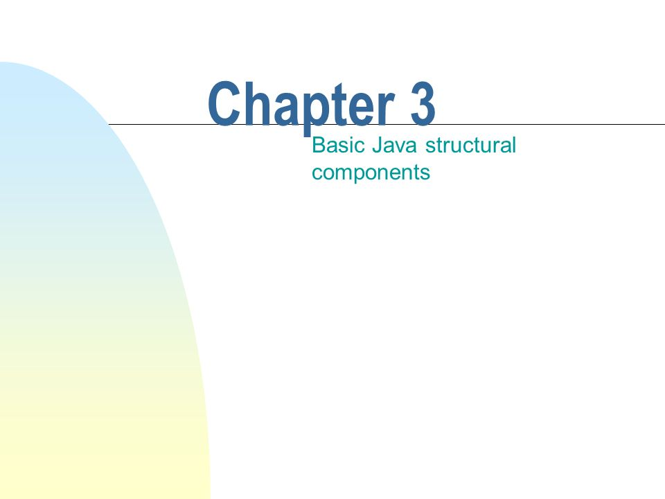 Chapter 3 Basic Java structural components