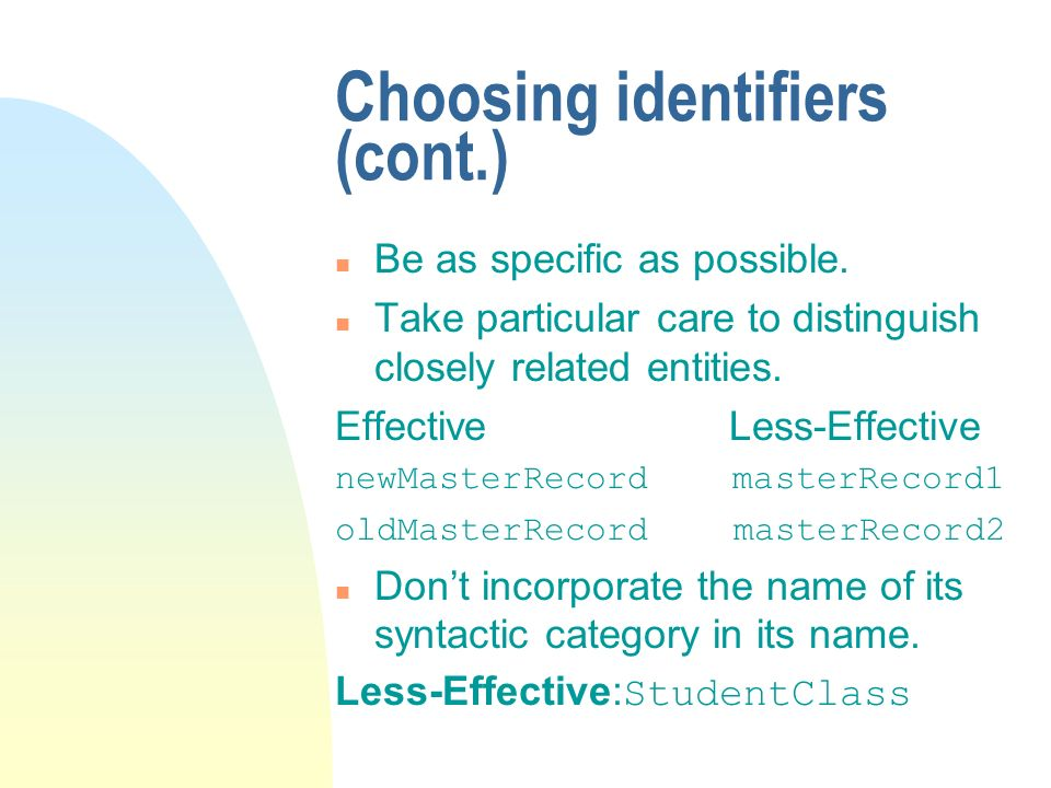 Choosing identifiers (cont.) n Be as specific as possible.