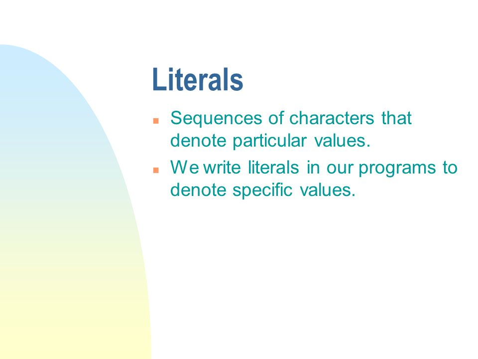 Literals n Sequences of characters that denote particular values.