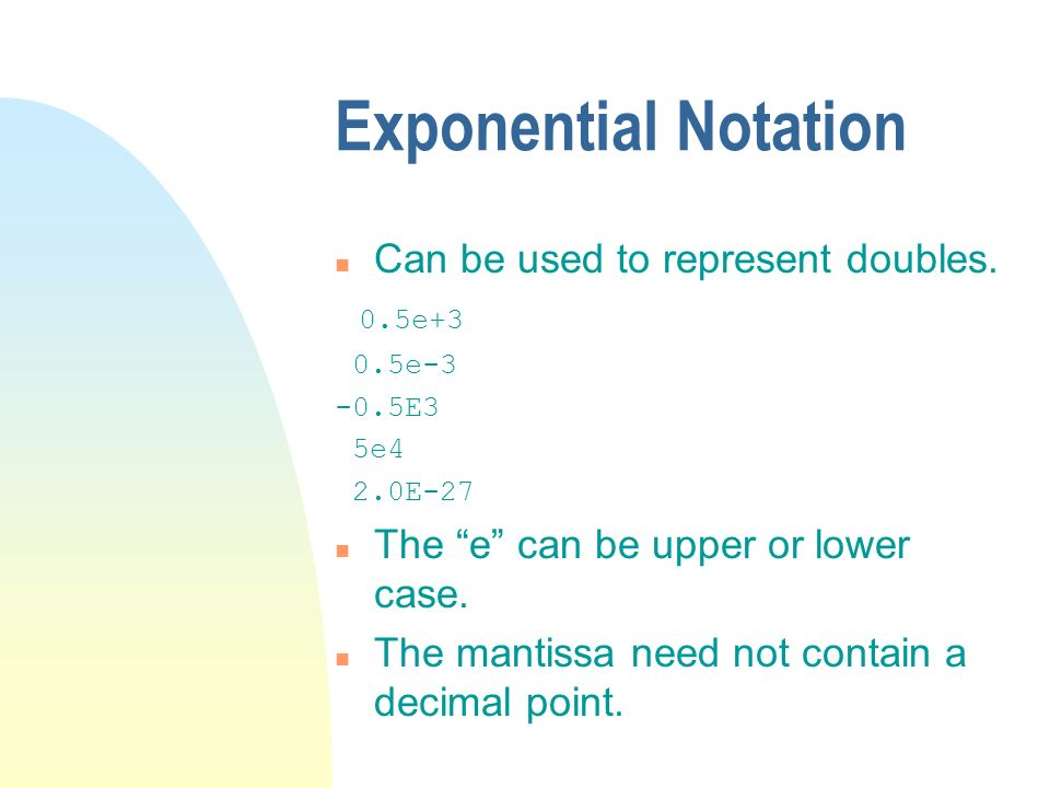 Exponential Notation n Can be used to represent doubles.