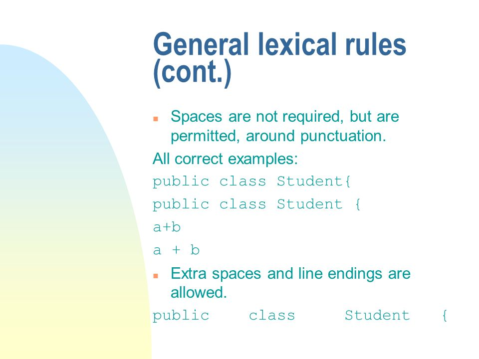 General lexical rules (cont.) n Spaces are not required, but are permitted, around punctuation.