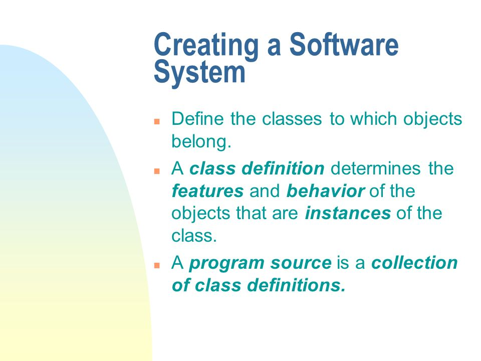 Creating a Software System n Define the classes to which objects belong.