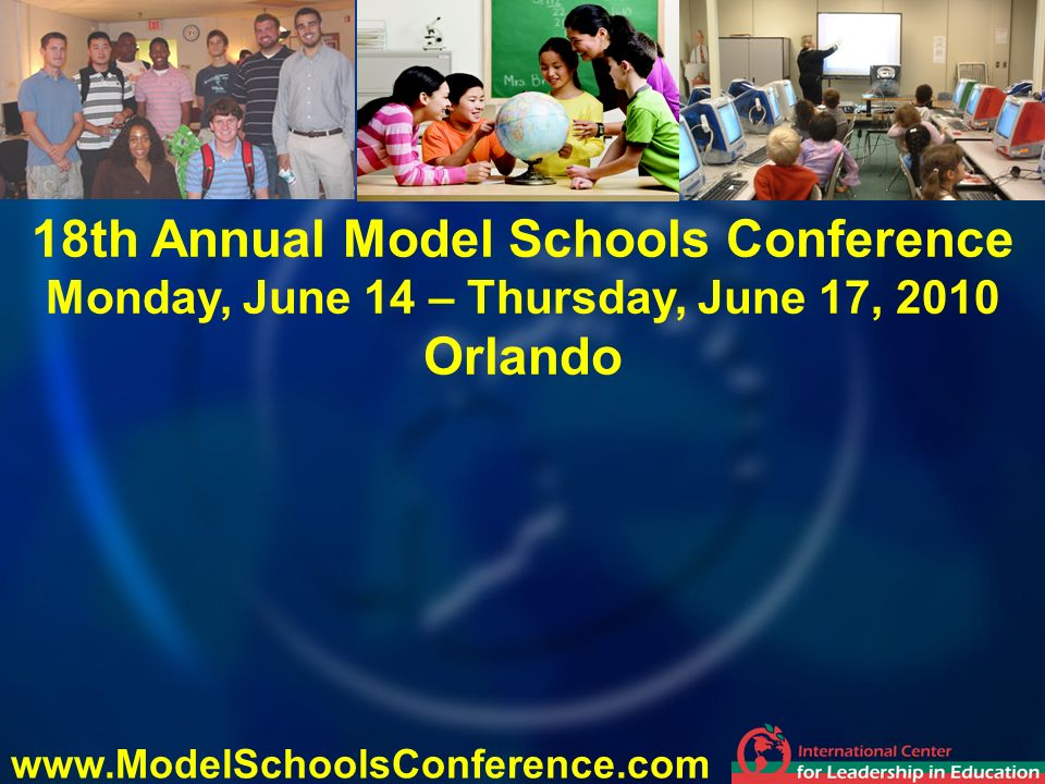 18th Annual Model Schools Conference Monday, June 14 – Thursday, June 17, 2010 Orlando www.ModelSchoolsConference.com