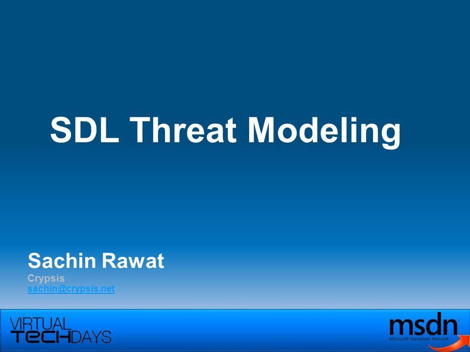 Sachin Rawat Crypsis sachin@crypsis.net SDL Threat Modeling