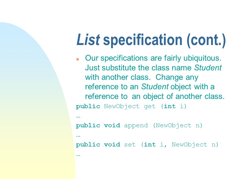 List specification (cont.) n Our specifications are fairly ubiquitous.
