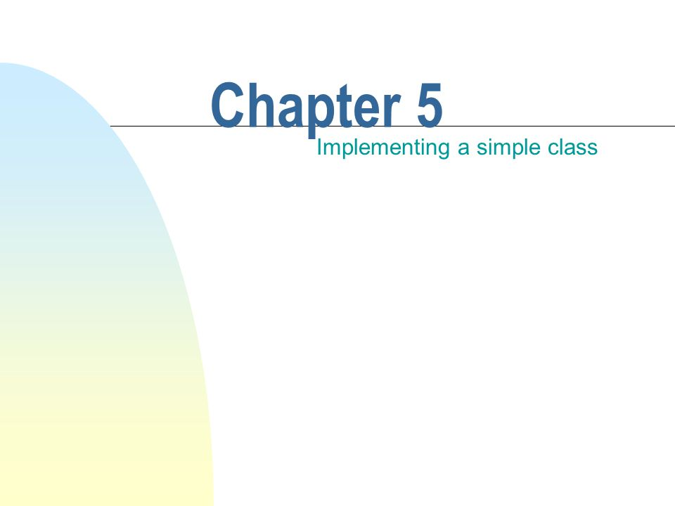 Chapter 5 Implementing a simple class