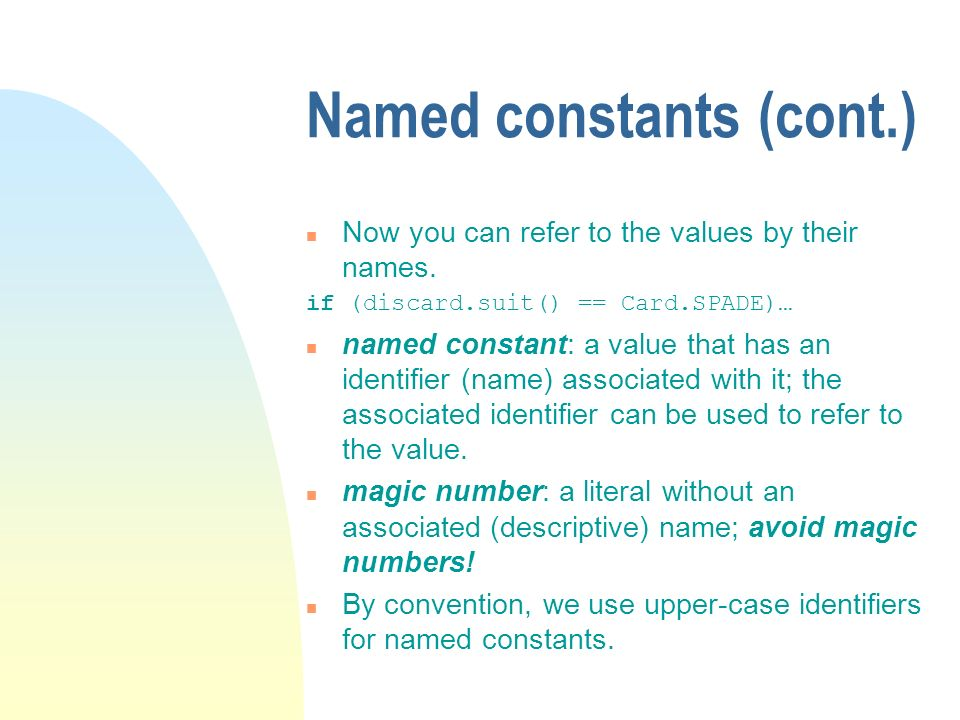 Named constants (cont.) n Now you can refer to the values by their names.