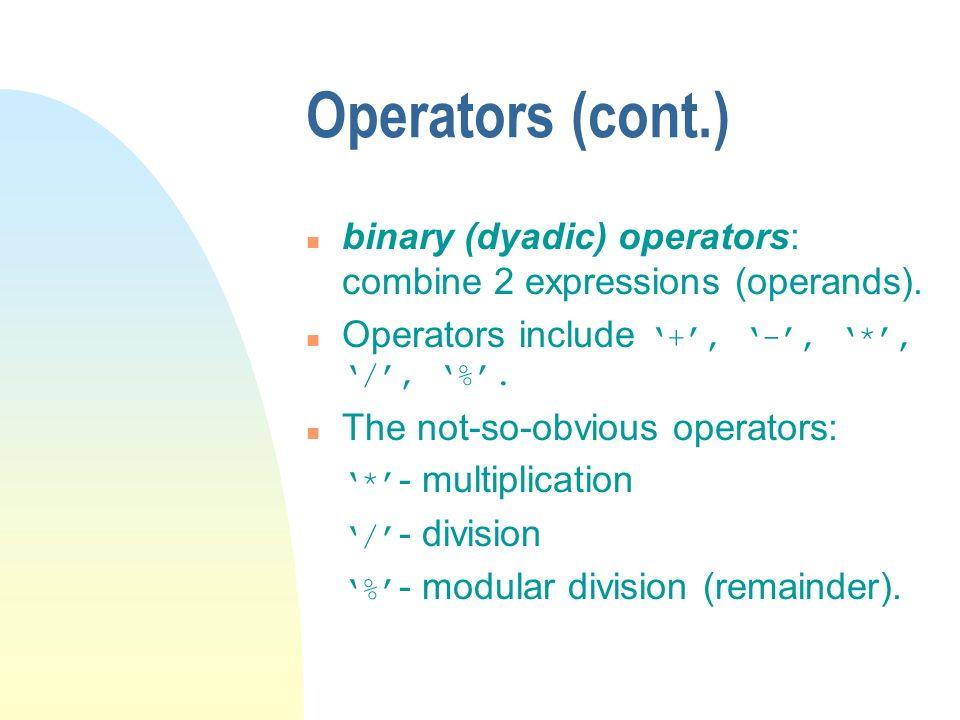 Operators (cont.) n binary (dyadic) operators: combine 2 expressions (operands). Operators include +, -, *, /, %. n The not-so-obvious operators: * -