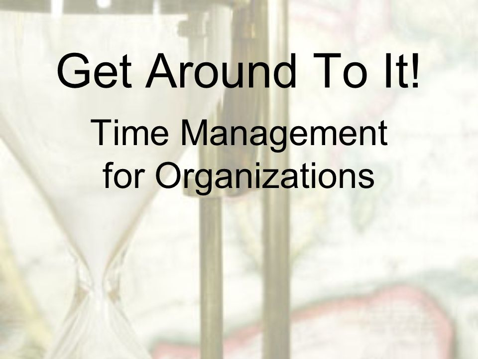 Get Around To It! Time Management for Organizations