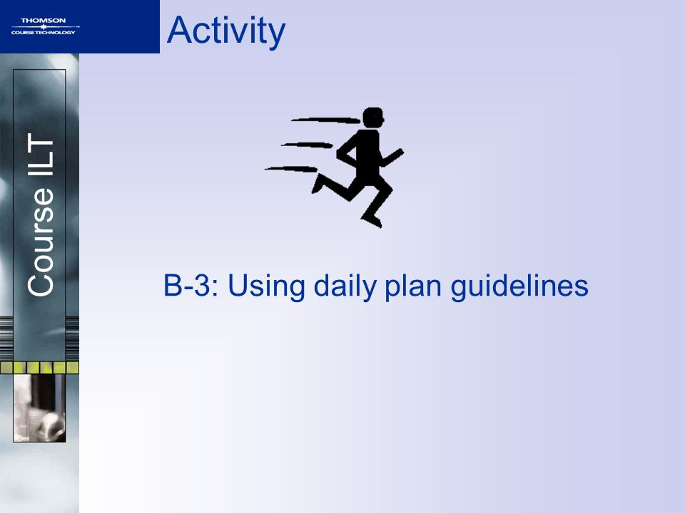 Course ILT Activity B-3: Using daily plan guidelines
