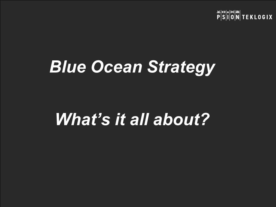 Blue Ocean Strategy Whats it all about?
