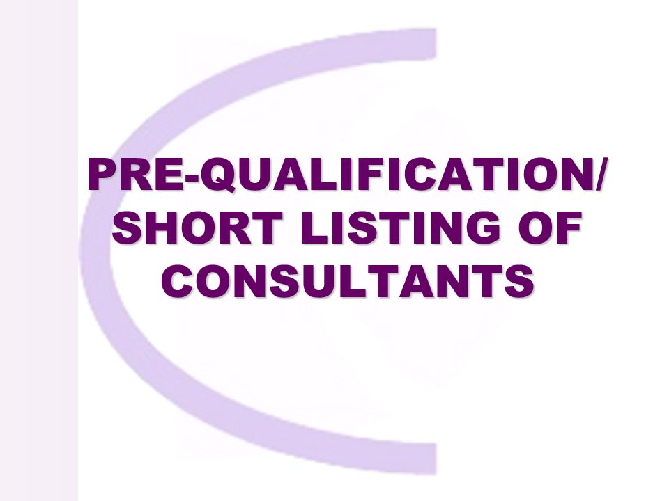 PRE-QUALIFICATION/ SHORT LISTING OF CONSULTANTS PRE-QUALIFICATION/ SHORT LISTING OF CONSULTANTS