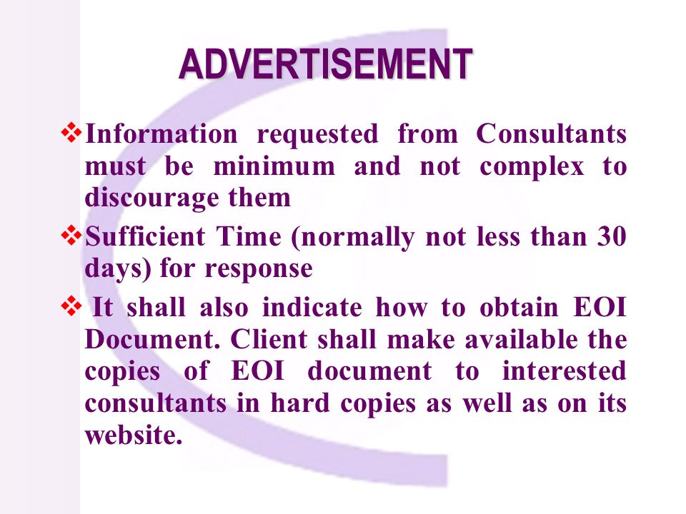 ADVERTISEMENT Information requested from Consultants must be minimum and not complex to discourage them Sufficient Time (normally not less than 30 days) for response It shall also indicate how to obtain EOI Document.