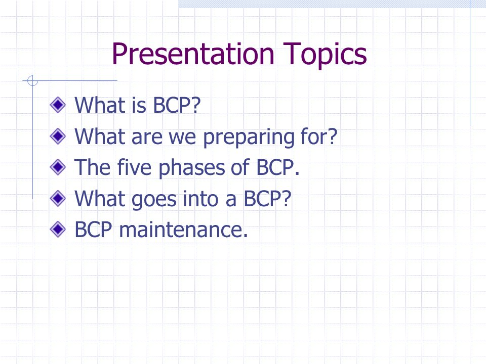 Presentation Topics What is BCP. What are we preparing for.