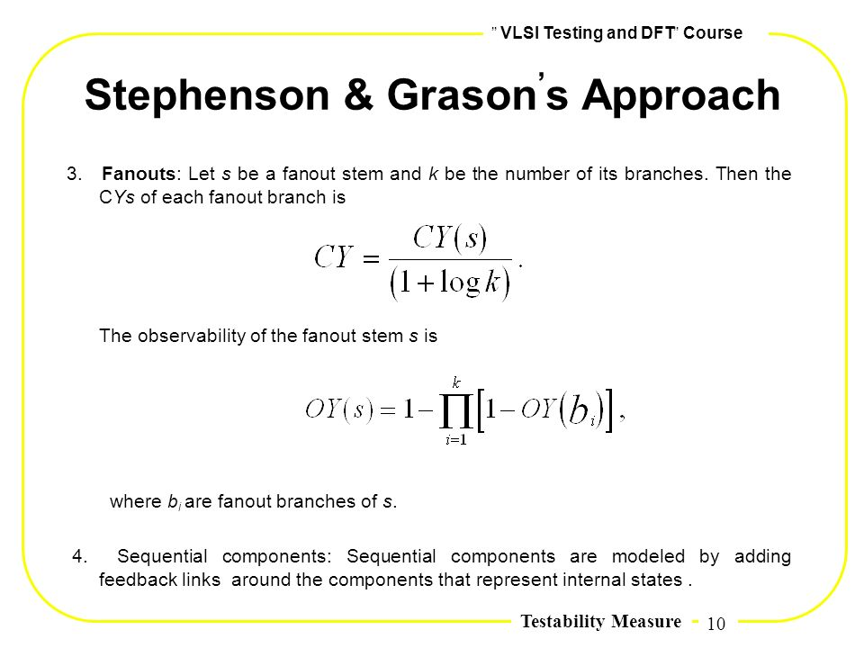 10,, VLSI Testing and DFT,, Course Testability Measure Stephenson & Grason, s Approach 3. Fanouts: Let s be a fanout stem and k be the number of its b