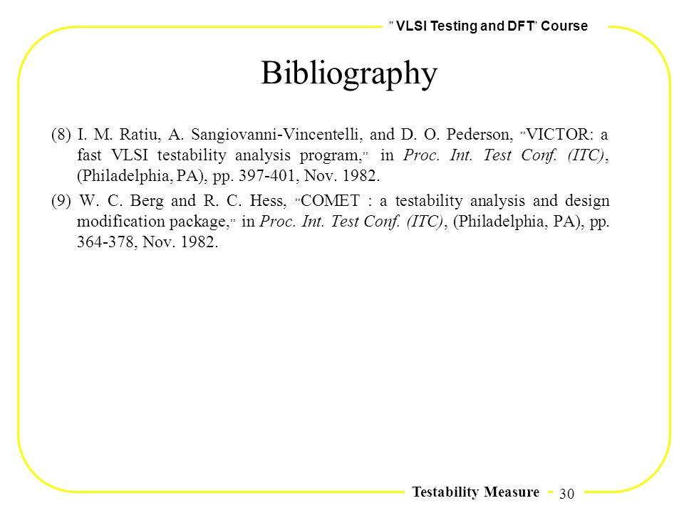 30,, VLSI Testing and DFT,, Course Testability Measure (8) I. M. Ratiu, A. Sangiovanni-Vincentelli, and D. O. Pederson,,, VICTOR: a fast VLSI testabil