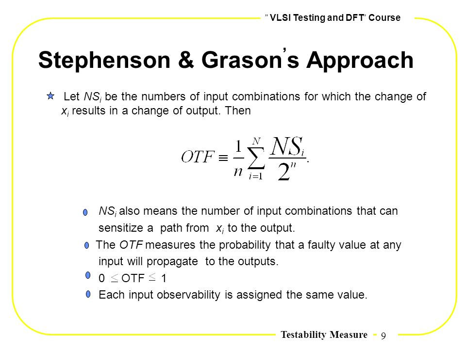9,, VLSI Testing and DFT,, Course Testability Measure Stephenson & Grason, s Approach Let NS i be the numbers of input combinations for which the chan