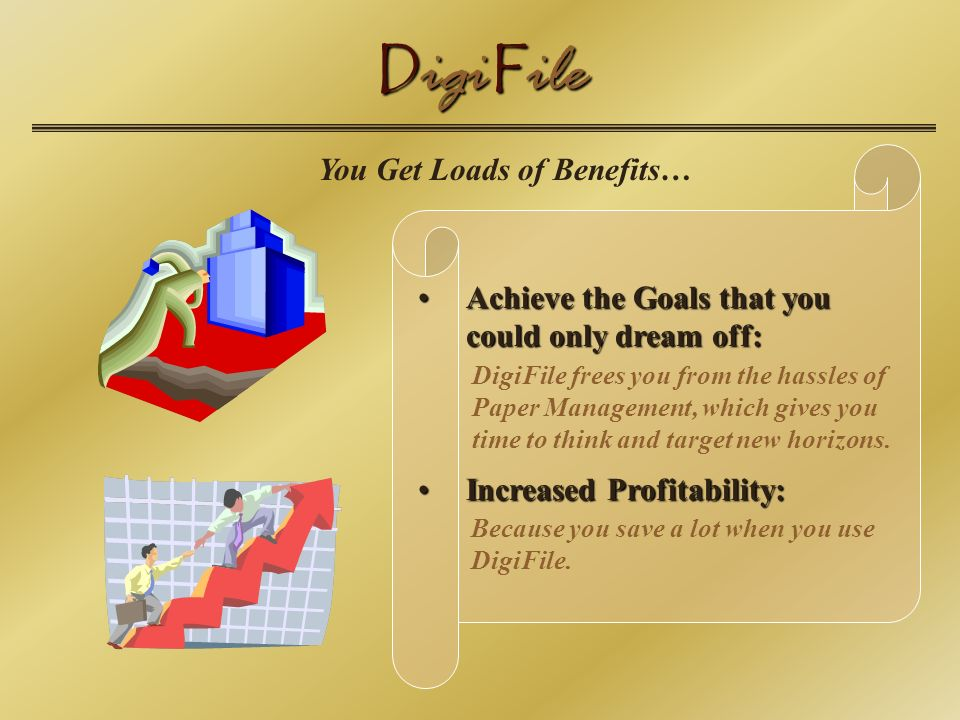 D igi F ile Achieve the Goals that you could only dream off:Achieve the Goals that you could only dream off: Increased Profitability:Increased Profitability: Because you save a lot when you use DigiFile.